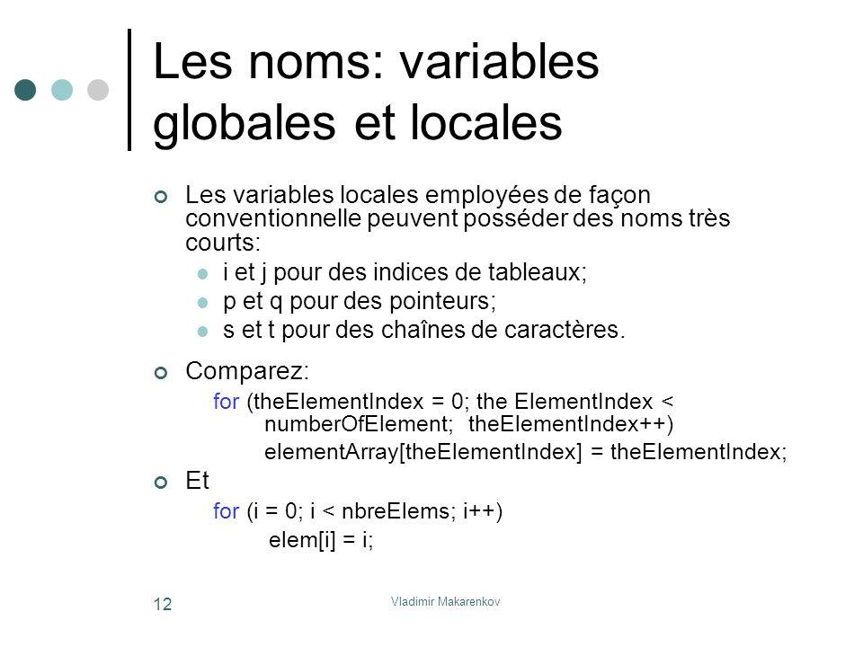 Vladimir Makarenkov 12 Les noms: variables globales et locales Les variables locales employées de façon conventionnelle peuvent posséder des noms très