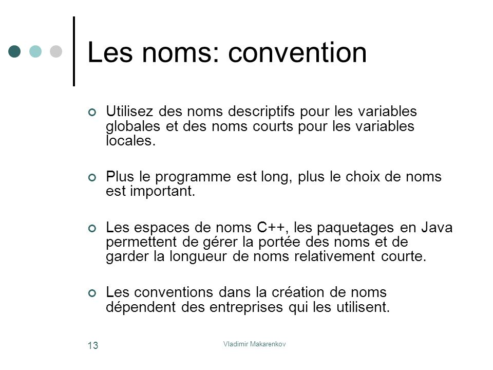 Vladimir Makarenkov 13 Les noms: convention Utilisez des noms descriptifs pour les variables globales et des noms courts pour les variables locales. P