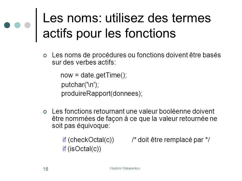Vladimir Makarenkov 16 Les noms: utilisez des termes actifs pour les fonctions Les noms de procédures ou fonctions doivent être basés sur des verbes a