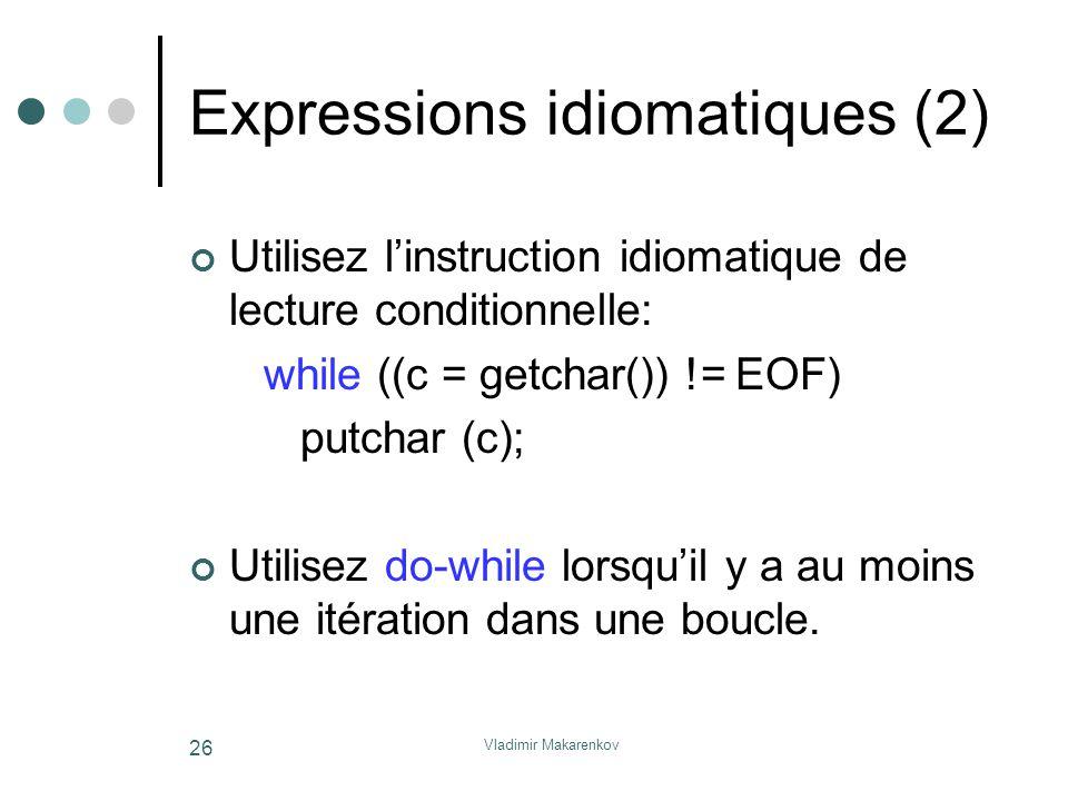 Vladimir Makarenkov 26 Expressions idiomatiques (2) Utilisez l'instruction idiomatique de lecture conditionnelle: while ((c = getchar()) != EOF) putch