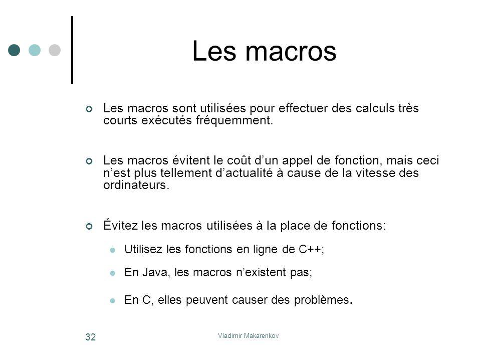 Vladimir Makarenkov 32 Les macros Les macros sont utilisées pour effectuer des calculs très courts exécutés fréquemment. Les macros évitent le coût d'