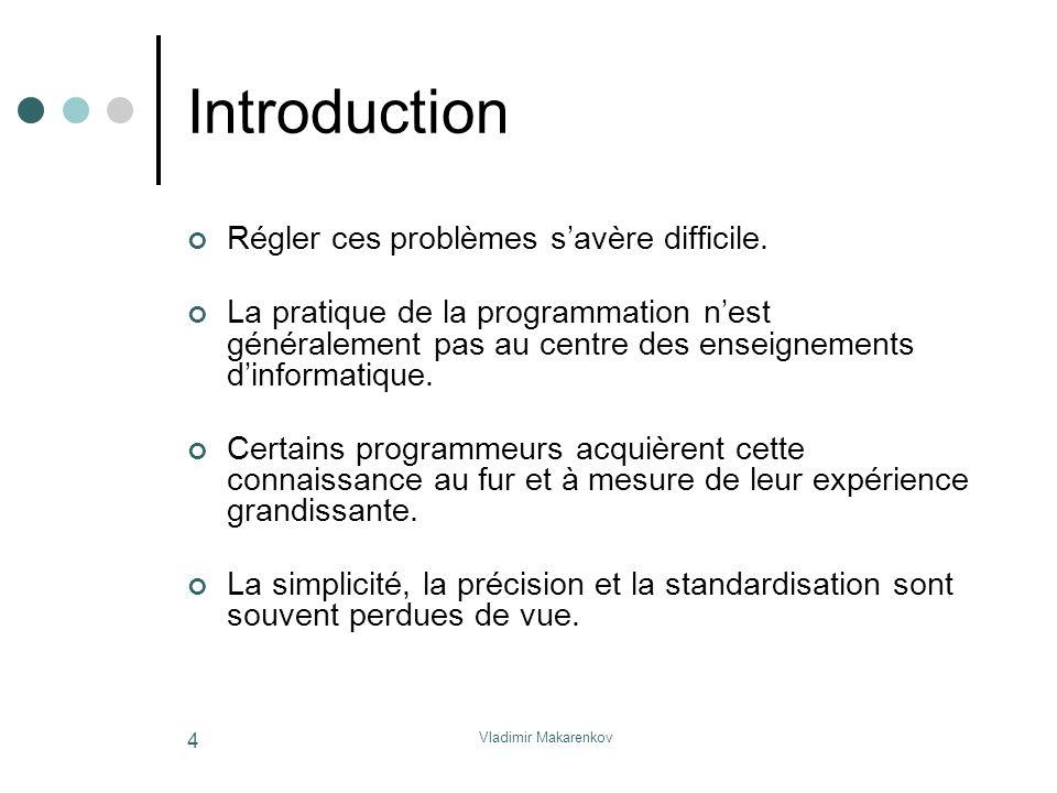 Vladimir Makarenkov 4 Introduction Régler ces problèmes s'avère difficile. La pratique de la programmation n'est généralement pas au centre des enseig