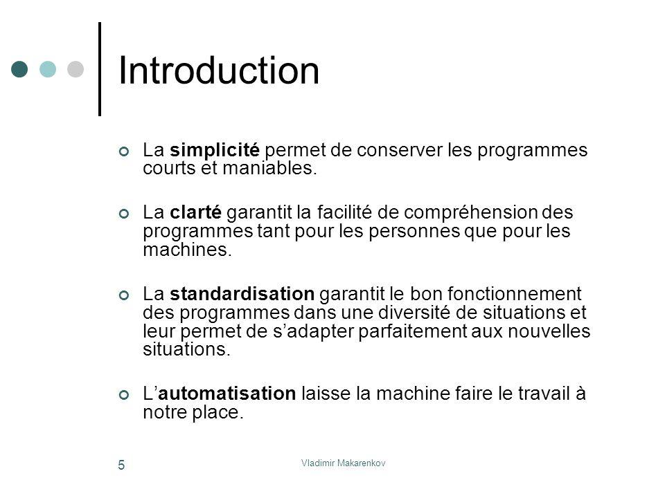 Vladimir Makarenkov 6 Introduction Un bon style de programmation concourt à une bonne programmation.