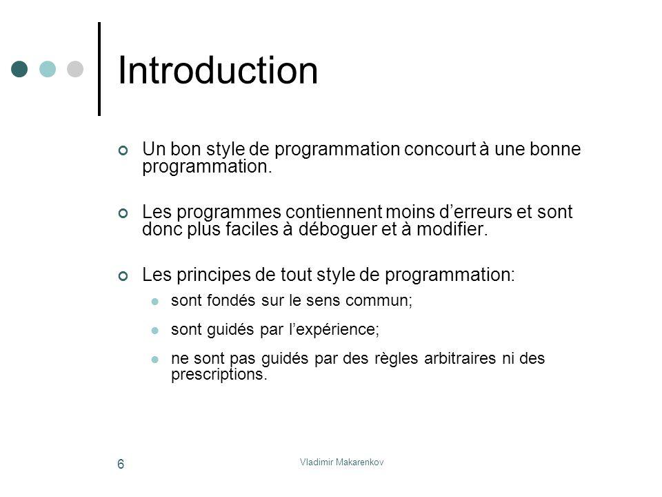 Vladimir Makarenkov 6 Introduction Un bon style de programmation concourt à une bonne programmation. Les programmes contiennent moins d'erreurs et son