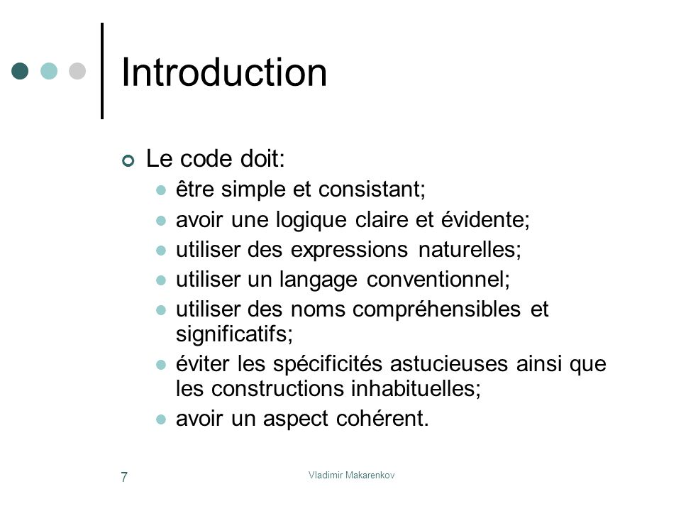 Vladimir Makarenkov 38 Les commentaires inutiles Ne soulignez pas ce qui est évident while (((c = getchar ()) != EOF) && isspace (c)); /* saute les espaces */ if (c = EOF) /* fin de fichier atteinte */ type = endoffile; else if (c == (') /* parenthèse à gauche */ type = leftparen; else if (c == ) ) /* parenthèse à droite */ type = rightparen; else if (c == ; ) /* point-virgule */ type = semicolon; else if (is_op (c)) /* opérateur */ type = Operator; else if (is_digit (c)) /* nombre */ type = digit;