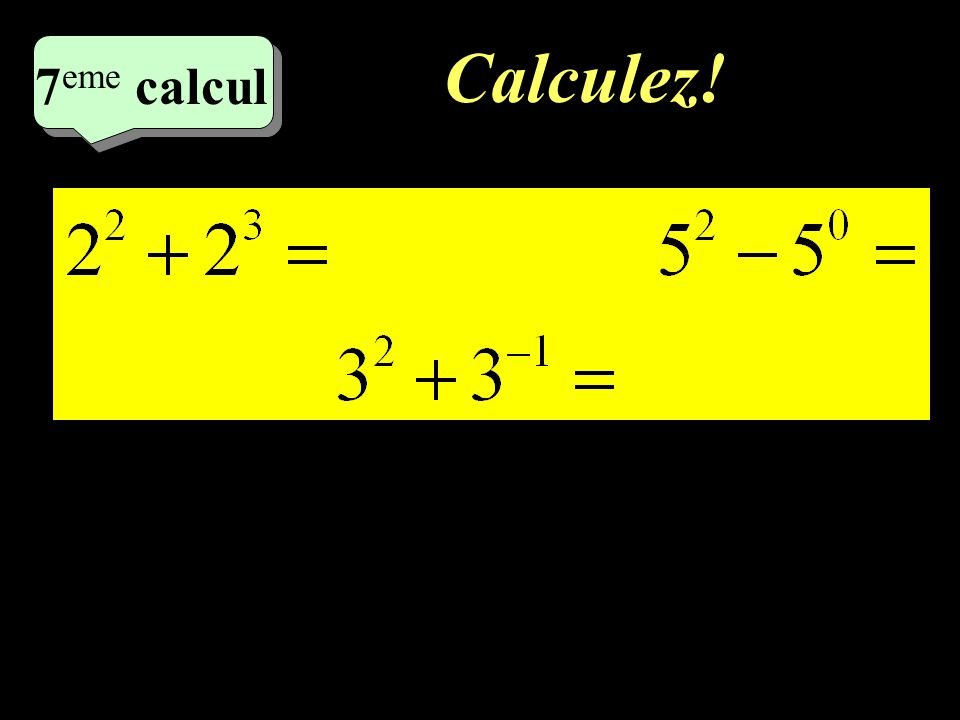 Calculez! –1–1 4 eme calcul 4 eme calcul 6 eme calcul