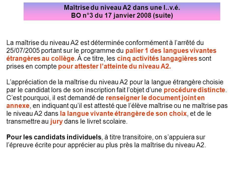 La maîtrise du niveau A2 est déterminée conformément à l'arrêté du 25/07/2005 portant sur le programme du palier 1 des langues vivantes étrangères au