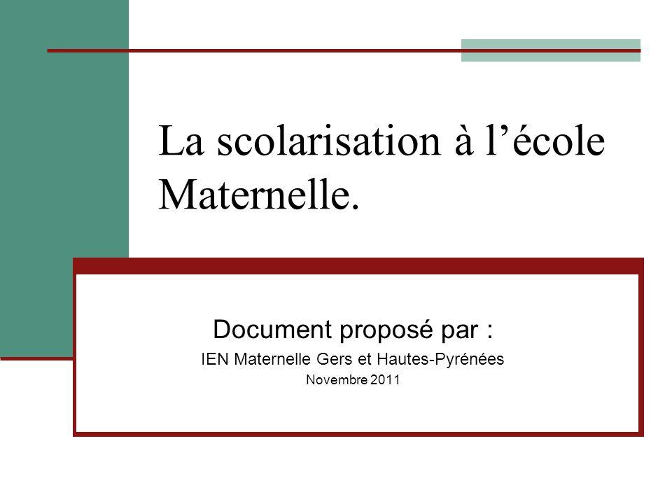 La scolarisation à l'école Maternelle. Document proposé par : IEN Maternelle Gers et Hautes-Pyrénées Novembre 2011