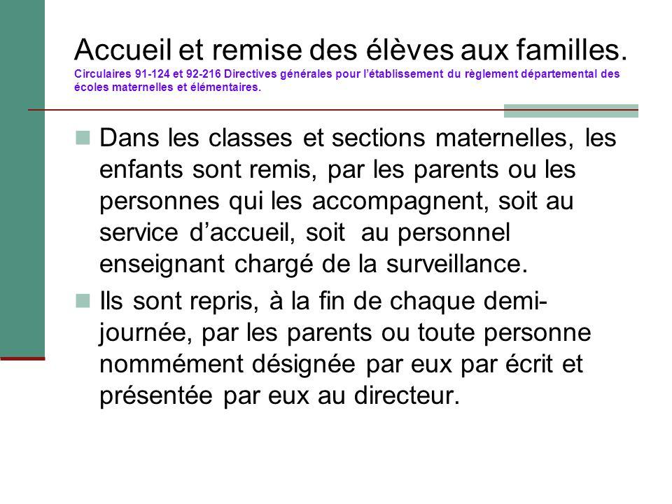 Accueil et remise des élèves aux familles. Circulaires 91-124 et 92-216 Directives générales pour l'établissement du règlement départemental des école