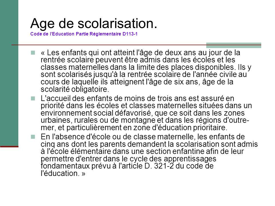 Age de scolarisation. Code de l'Education Partie Réglementaire D113-1 « Les enfants qui ont atteint l'âge de deux ans au jour de la rentrée scolaire p