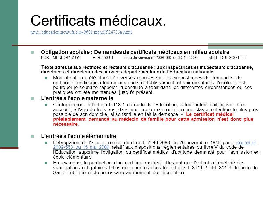 Certificats médicaux. http://education.gouv.fr/cid49601/mene0924735n.html http://education.gouv.fr/cid49601/mene0924735n.html Obligation scolaire : De