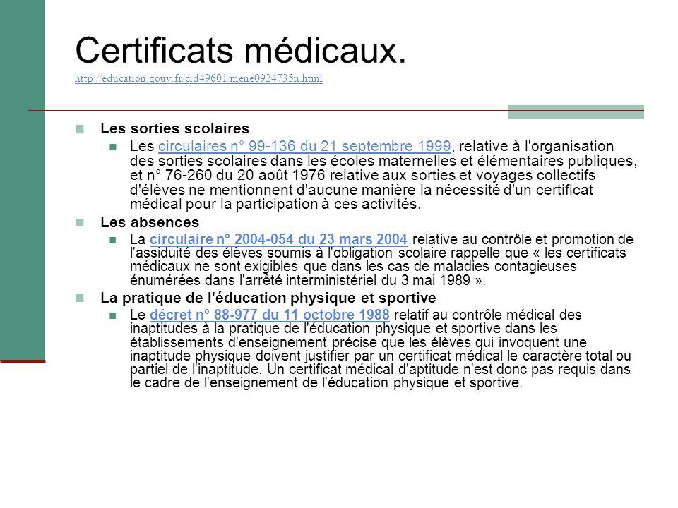 Certificats médicaux. http://education.gouv.fr/cid49601/mene0924735n.html http://education.gouv.fr/cid49601/mene0924735n.html Les sorties scolaires Le