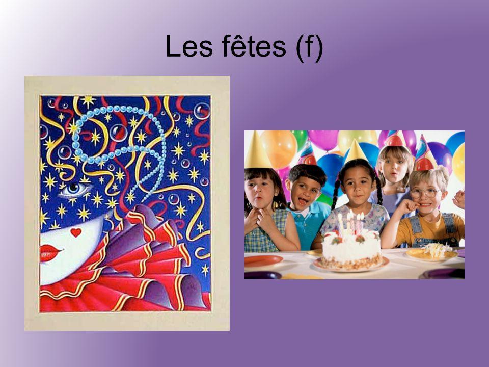 Les fêtes (f)