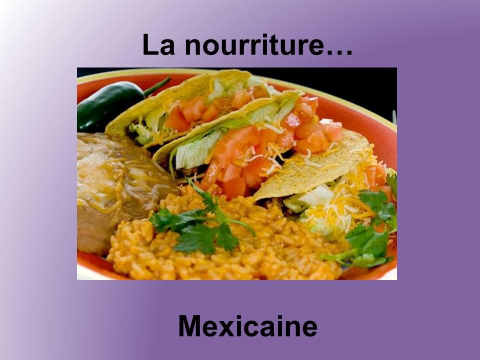 La nourriture… Mexicaine