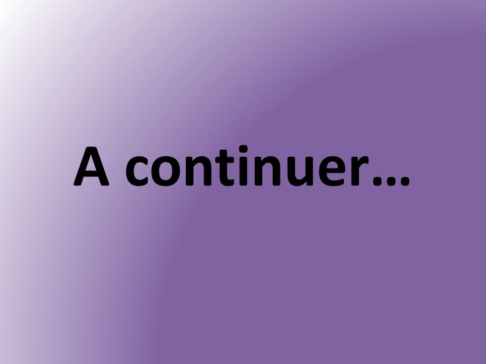 A continuer…