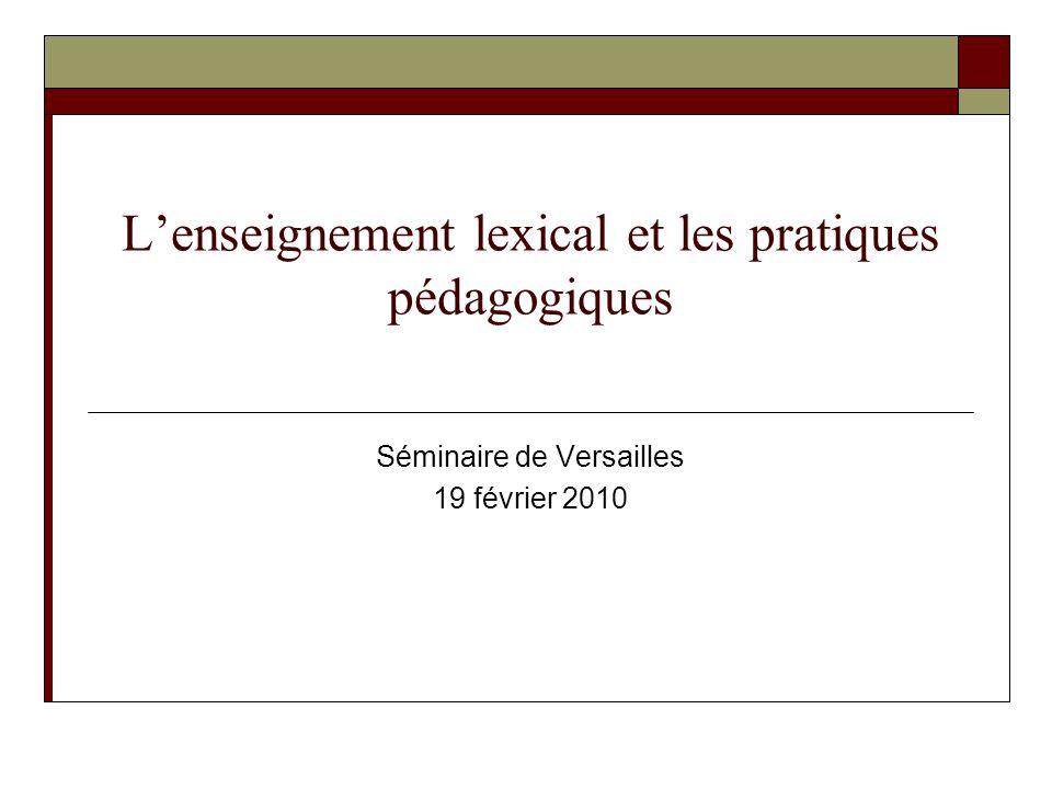 L'enseignement lexical et les pratiques pédagogiques Séminaire de Versailles 19 février 2010