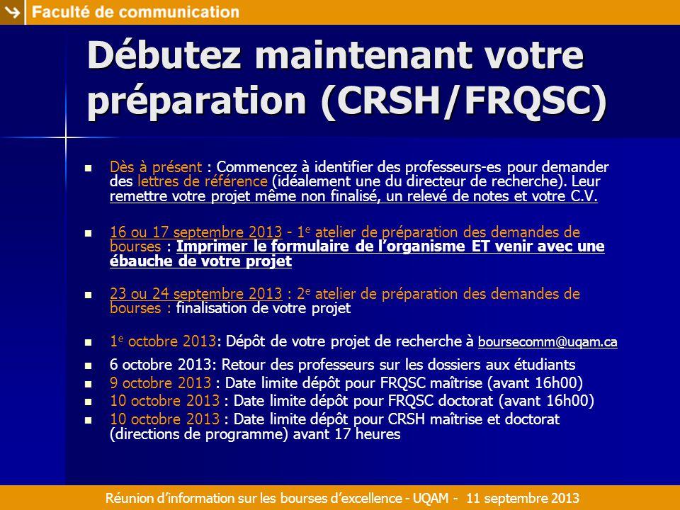 Réunion d'information sur les bourses d'excellence - UQAM - 11 septembre 2013 Débutez maintenant votre préparation (CRSH/FRQSC) Dès à présent : Commencez à identifier des professeurs-es pour demander des lettres de référence (idéalement une du directeur de recherche).