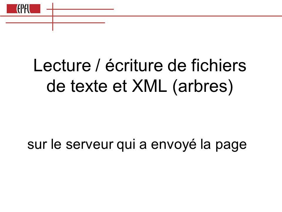 Lecture / écriture de fichiers de texte et XML (arbres) sur le serveur qui a envoyé la page
