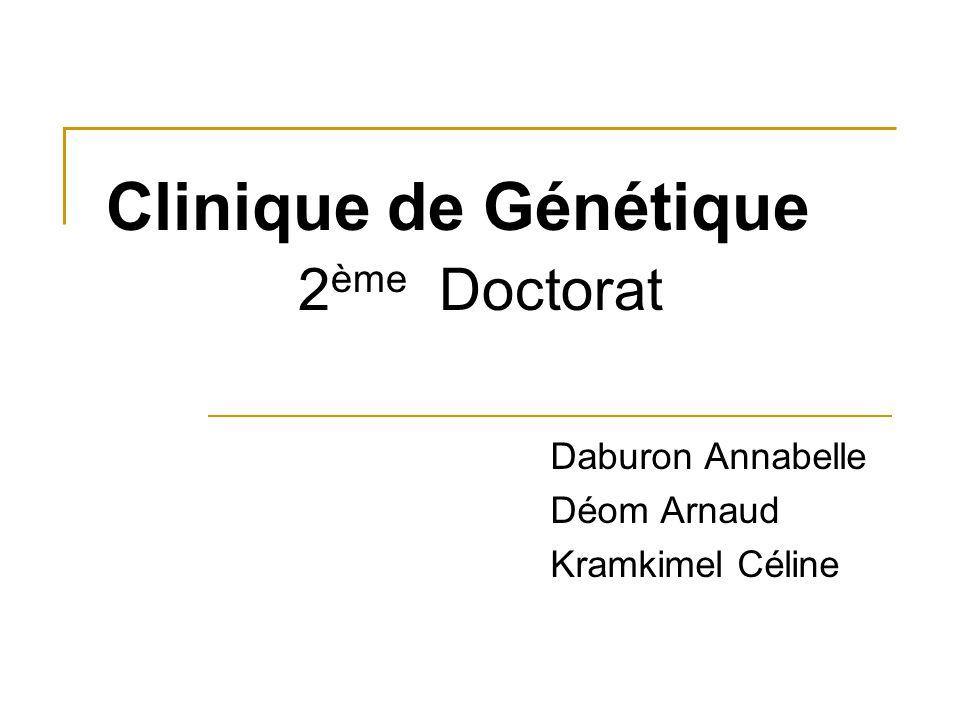 Clinique de Génétique 2 ème Doctorat Daburon Annabelle Déom Arnaud Kramkimel Céline