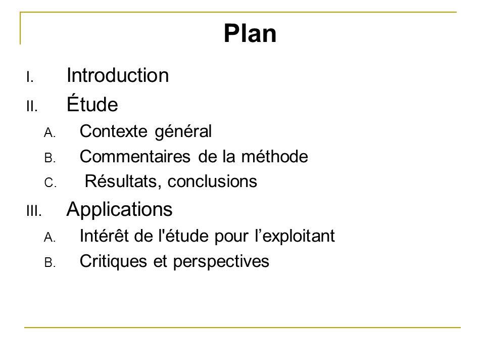 Plan I. Introduction II. Étude A. Contexte général B. Commentaires de la méthode C. Résultats, conclusions III. Applications A. Intérêt de l'étude pou