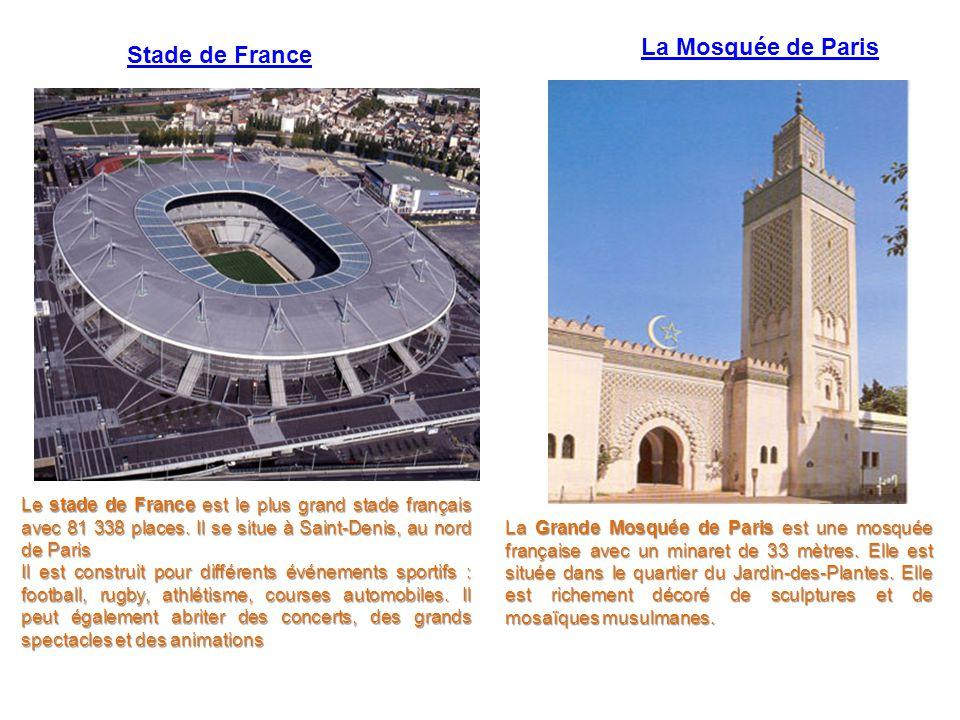 La Mosquée de Paris La Grande Mosquée de Paris est une mosquée française avec un minaret de 33 mètres. Elle est située dans le quartier du Jardin-des-