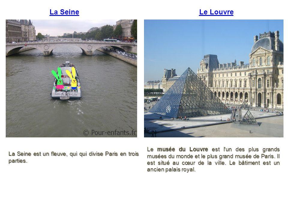 La Seine La Seine est un fleuve, qui qui divise Paris en trois parties. Le Louvre Le musée du Louvre est l'un des plus grands musées du monde et le pl