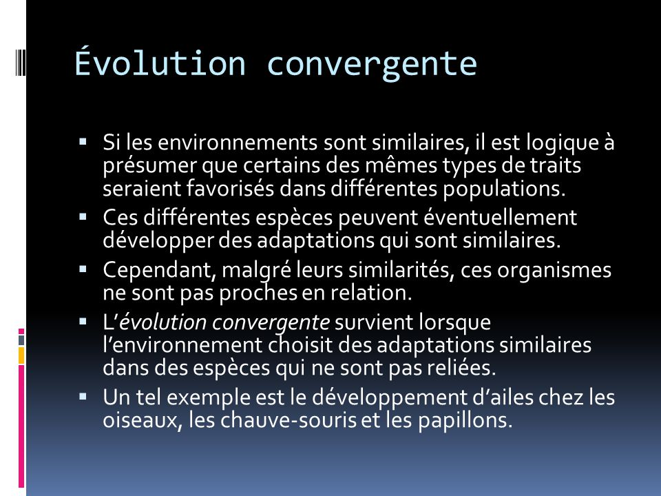 Évolution convergente  Si les environnements sont similaires, il est logique à présumer que certains des mêmes types de traits seraient favorisés dans différentes populations.
