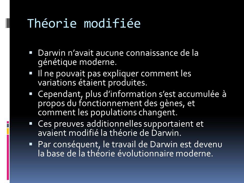 Théorie modifiée  Darwin n'avait aucune connaissance de la génétique moderne.