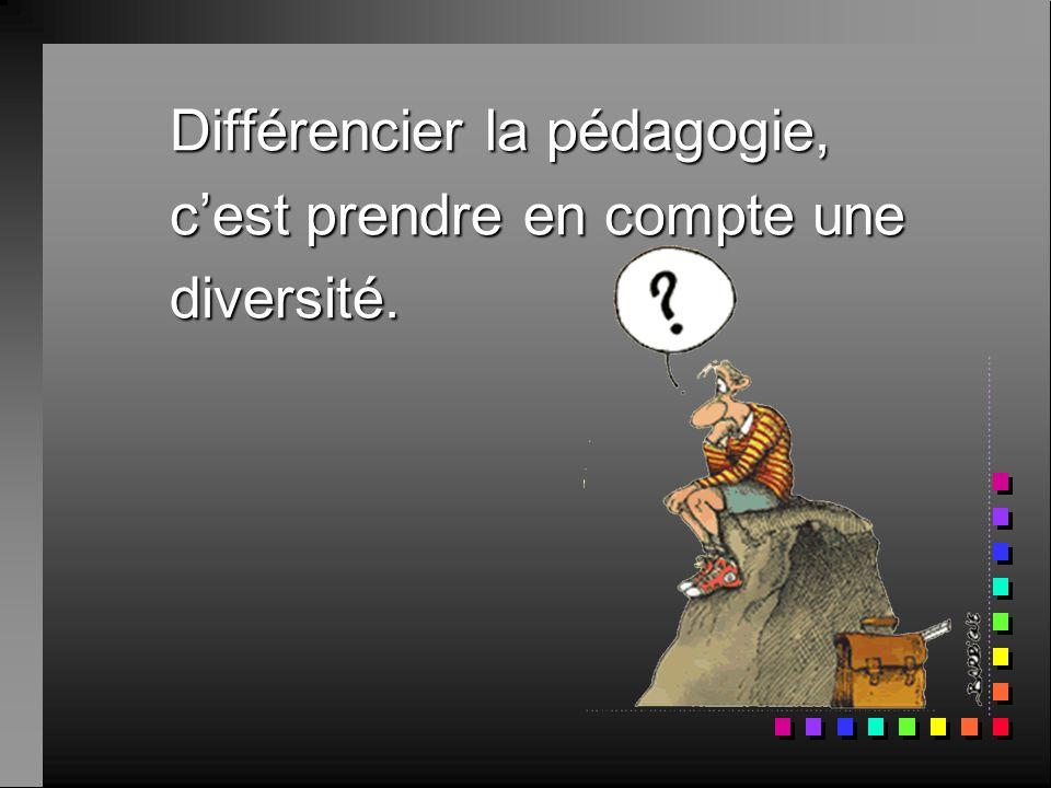 Différencier la pédagogie, c'est prendre en compte une diversité.