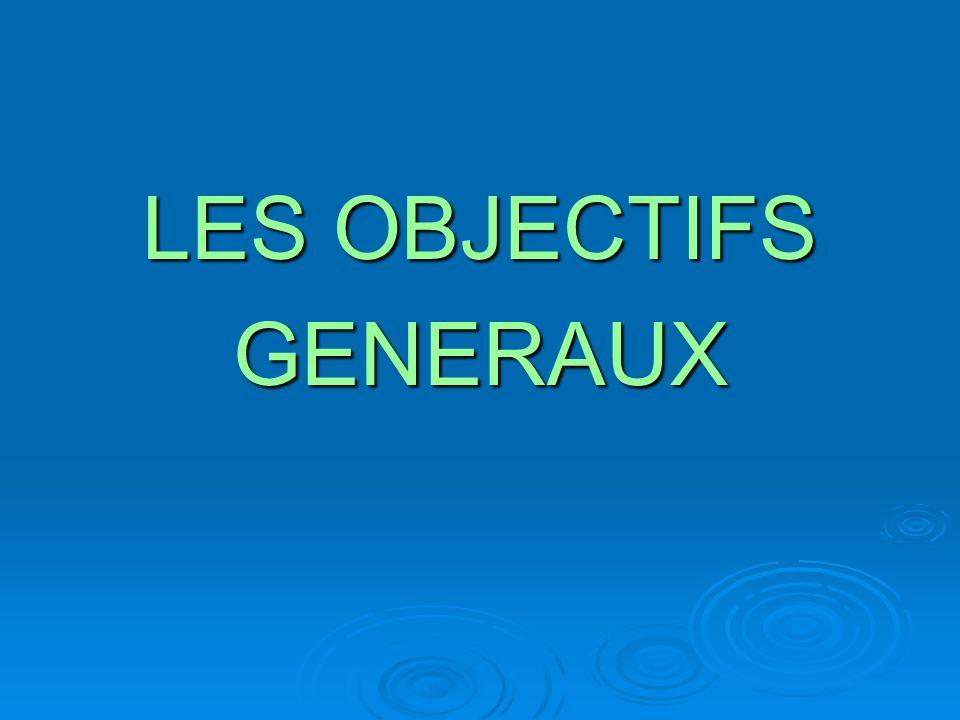 LES OBJECTIFS GENERAUX
