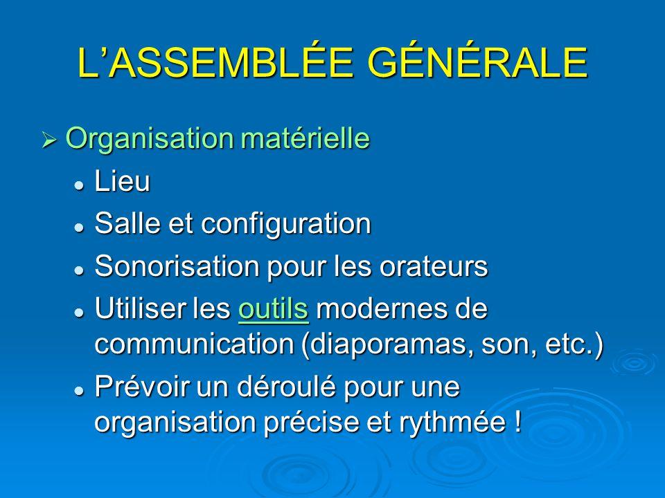L'ASSEMBLÉE GÉNÉRALE  Organisation matérielle Lieu Lieu Salle et configuration Salle et configuration Sonorisation pour les orateurs Sonorisation pou