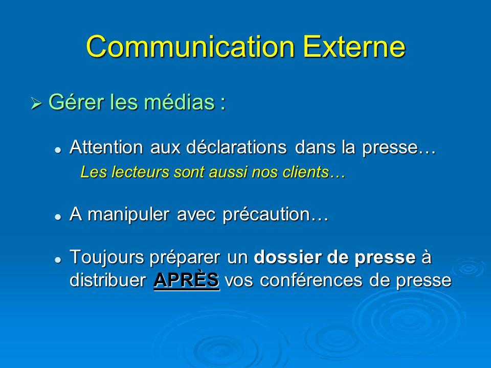 Communication Externe  Gérer les médias : Attention aux déclarations dans la presse… Attention aux déclarations dans la presse… Les lecteurs sont aus