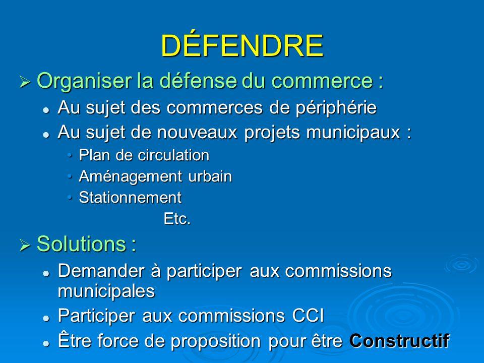 DÉFENDRE  Organiser la défense du commerce : Au sujet des commerces de périphérie Au sujet des commerces de périphérie Au sujet de nouveaux projets m