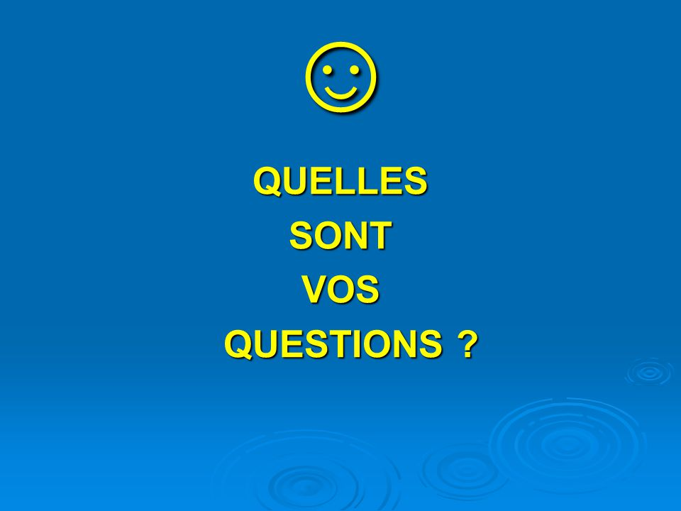 ☺ QUELLESSONTVOS QUESTIONS ? QUESTIONS ?