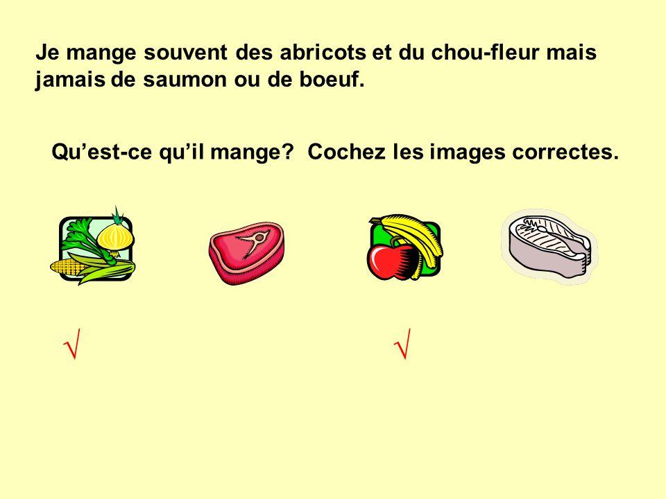 Je mange souvent des abricots et du chou-fleur mais jamais de saumon ou de boeuf. Qu'est-ce qu'il mange? Cochez les images correctes. √√