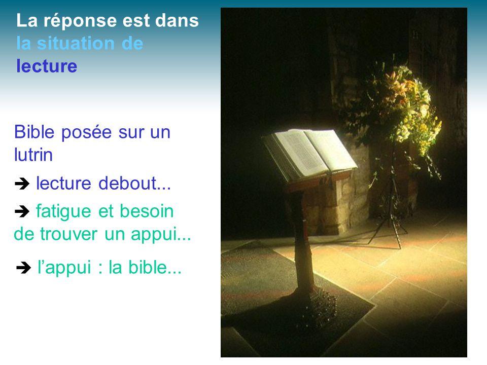  lecture debout...Bible posée sur un lutrin  fatigue et besoin de trouver un appui...