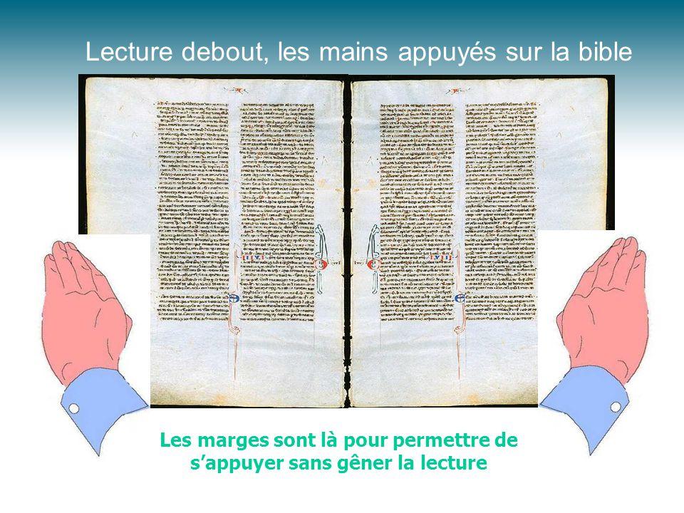 Lecture debout, les mains appuyés sur la bible Les marges sont là pour permettre de s'appuyer sans gêner la lecture