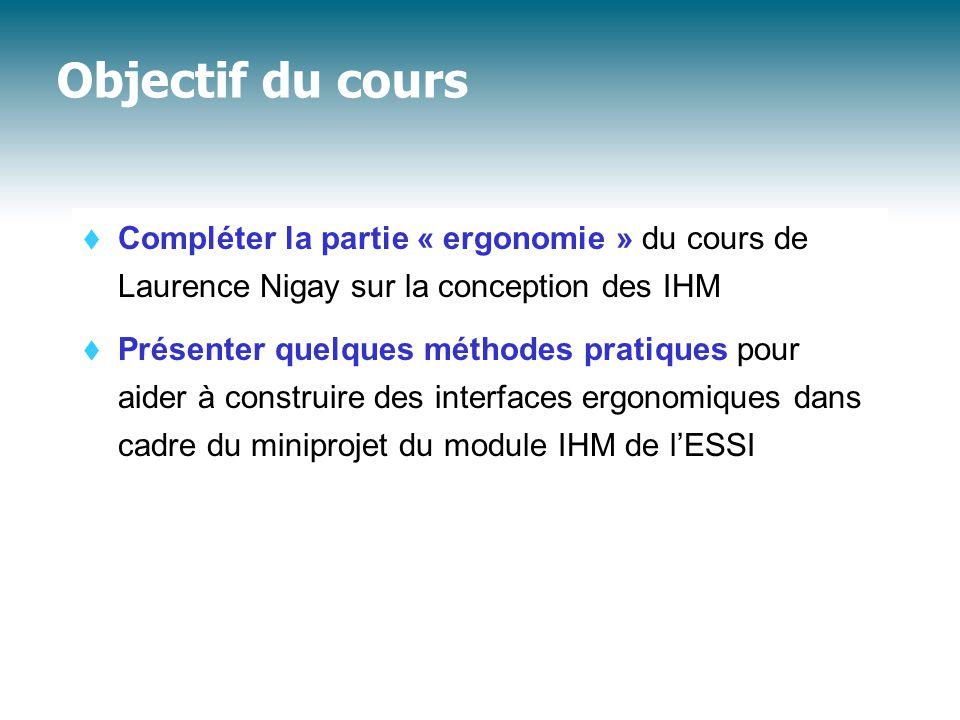 Objectif du cours  Compléter la partie « ergonomie » du cours de Laurence Nigay sur la conception des IHM  Présenter quelques méthodes pratiques pour aider à construire des interfaces ergonomiques dans cadre du miniprojet du module IHM de l'ESSI