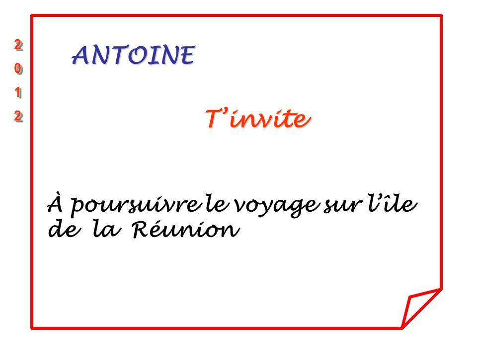 ANTOINE T'invite 2200112222001122 2200112222001122 À poursuivre le voyage sur l'île de la Réunion