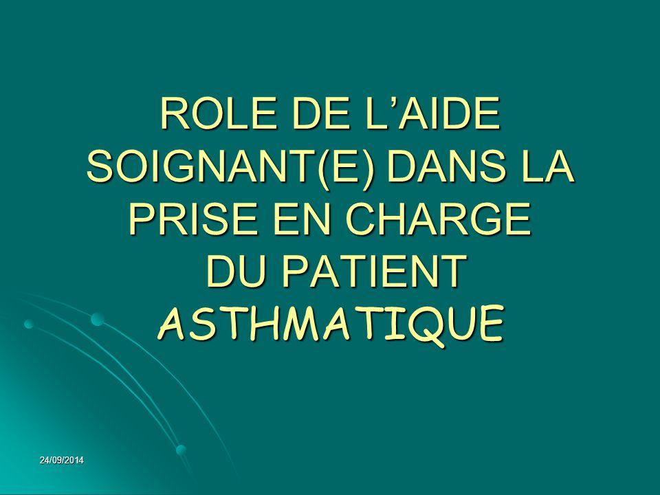 24/09/2014 ROLE DE L'AIDE SOIGNANT(E) DANS LA PRISE EN CHARGE DU PATIENT ASTHMATIQUE
