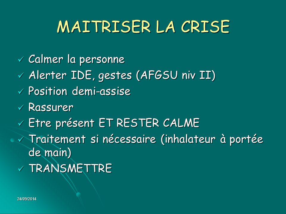 24/09/2014 MAITRISER LA CRISE Calmer la personne Calmer la personne Alerter IDE, gestes (AFGSU niv II) Alerter IDE, gestes (AFGSU niv II) Position dem