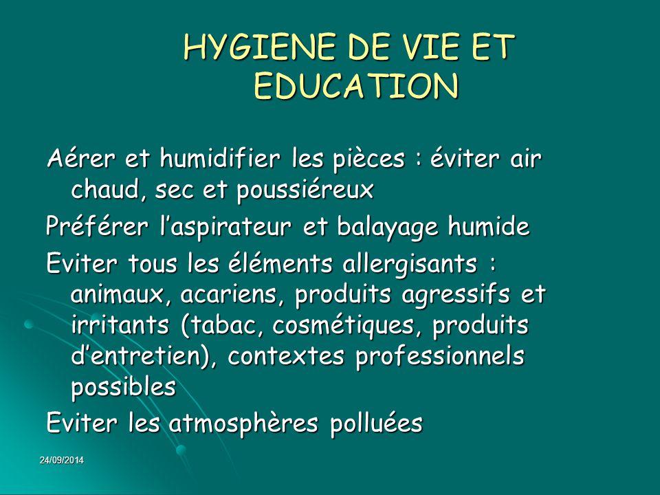 24/09/2014 HYGIENE DE VIE ET EDUCATION HYGIENE DE VIE ET EDUCATION Aérer et humidifier les pièces : éviter air chaud, sec et poussiéreux Préférer l'as