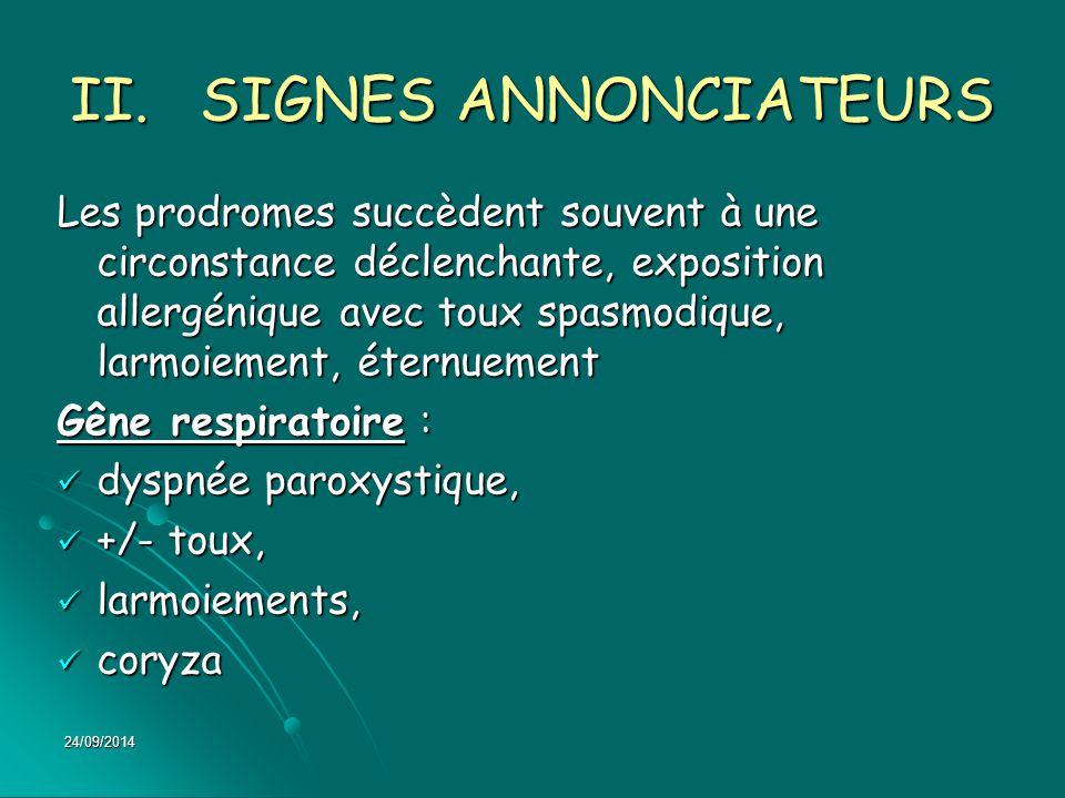 II.SIGNES ANNONCIATEURS Les prodromes succèdent souvent à une circonstance déclenchante, exposition allergénique avec toux spasmodique, larmoiement, é