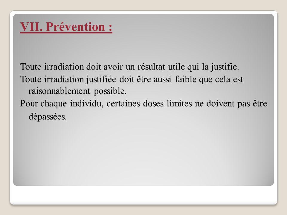 VII.Prévention : Toute irradiation doit avoir un résultat utile qui la justifie.