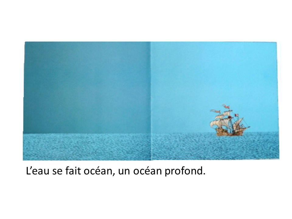 L'eau se fait océan, un océan profond.