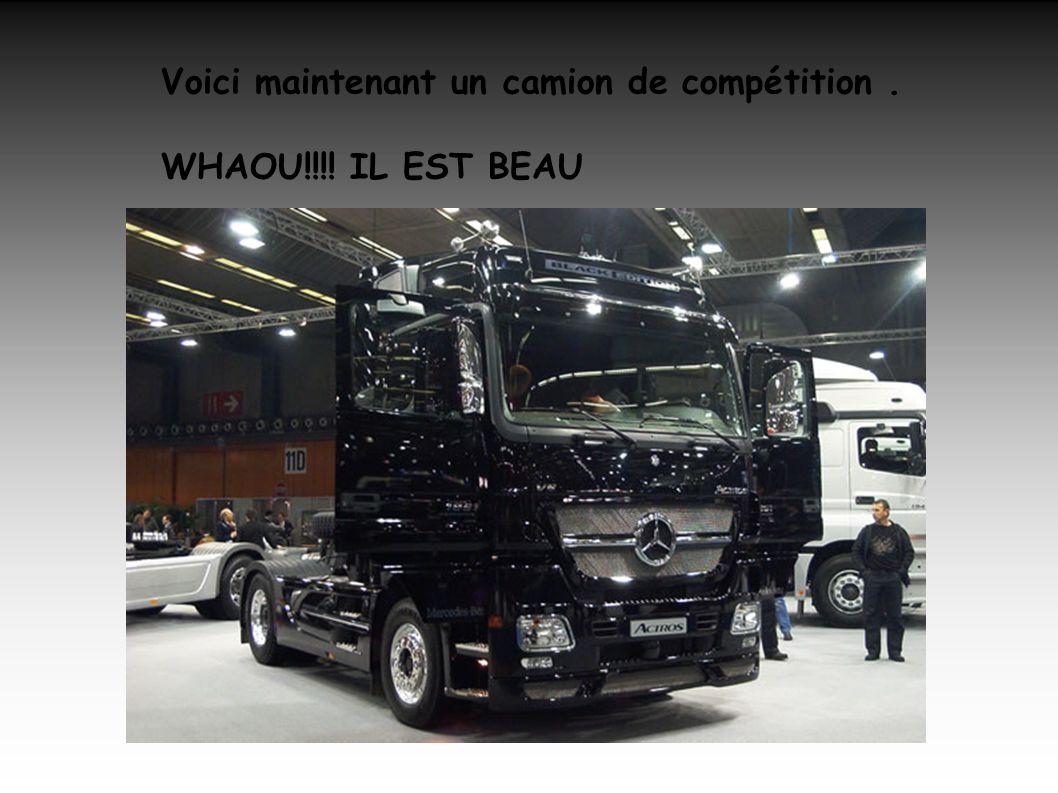 Voici maintenant un camion de compétition. WHAOU!!!! IL EST BEAU