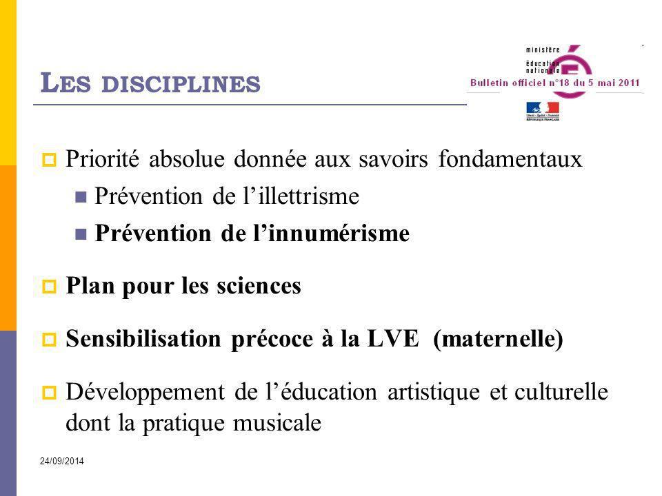 24/09/2014 L ES DISCIPLINES  Priorité absolue donnée aux savoirs fondamentaux Prévention de l'illettrisme Prévention de l'innumérisme  Plan pour les