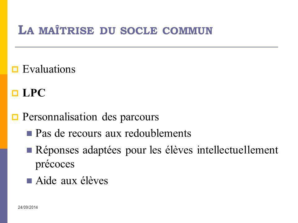 24/09/2014 L A MAÎTRISE DU SOCLE COMMUN  Evaluations  LPC  Personnalisation des parcours Pas de recours aux redoublements Réponses adaptées pour le