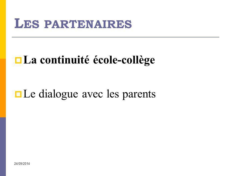 24/09/2014 L ES PARTENAIRES  La continuité école-collège  Le dialogue avec les parents