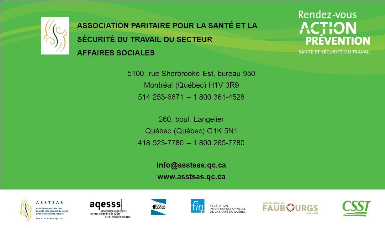 ASSOCIATION PARITAIRE POUR LA SANTÉ ET LA SÉCURITÉ DU TRAVAIL DU SECTEUR AFFAIRES SOCIALES 5100, rue Sherbrooke Est, bureau 950 Montréal (Québec) H1V